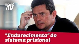 "Moro defende ""endurecimento"" do sistema prisional"