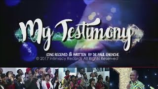 My Testimony [SONG] By Dr Paul Enenche