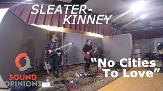 Sleater Kinney Perform No Cities To Love (Live On Sound Opinions)
