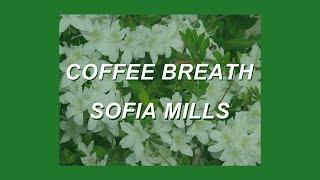 Coffee Breath - Sofia Mills   LYRICS