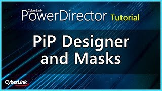 PiP Designer and Masks | CyberLink PowerDirector Tutorial