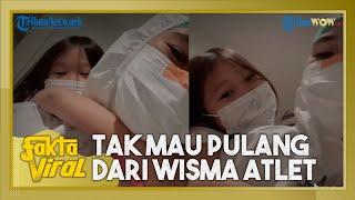 Viral Anak Perempuan Tak Mau Pulang dari Wisma Atlet setelah Karantina dan Negatif Covid-19