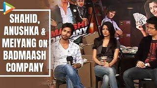 Shahid, Anushka, Meiyang Speak About 'Badmaash Company' Part 1