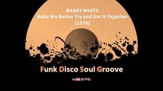 BARRY WHITE - Baby We Better Try and Get It Together (1976)