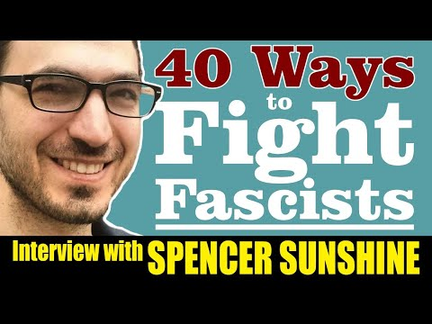 40 Ways To [Legally] Fight F@scists - Interview w/ SPENCER SUNSHINE
