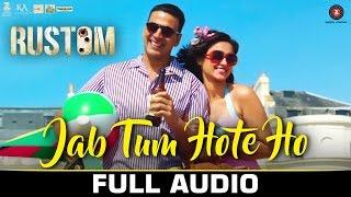Jab Tum Hote Ho - Full Audio   Rustom    Shreya Ghoshal   Akshay Kumar, Ileana D'cruz   Ankit Tiwari