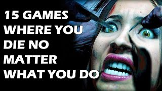 15 Games Where You DIE No Matter What You Do