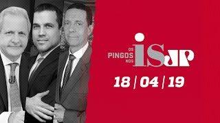 Os Pingos Nos Is - 18/04/19 - Moraes revoga censura / Bolsonaro e a imprensa / Pimentel réu