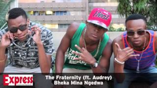 The Fraternity (ft. Audrey) — Bheka Mina Ngedwa