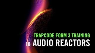 Trapcode Form 3 Training   10: Audio Reactors