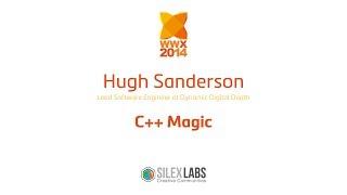 "WWX2014 speech : Hugh Sanderson ""C++ Magic"""