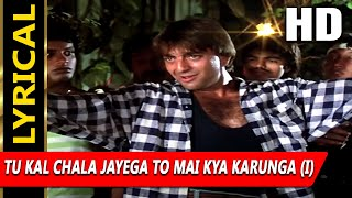 Tu Kal Chala Jayega To Mai Kya With Lyrics   - YouTube
