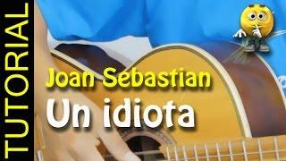 como tocar un idiota de JOAN SEBASTIAN en guitarra