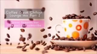 Coffee Break Chillout Lounge Mix Part  2