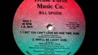 """Bill Spoon """"I Bet You Can't Love Me One Time"""""""