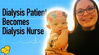 View the video Dialysis Patient Becomes Dialysis Nurse