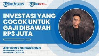 Anthony Sudarsono Bocorkan Investasi yang Cocok untuk Gaji di Bawah Rp3 Juta