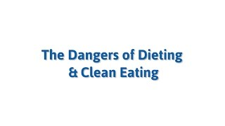 The Dangers Of Dieting And Clean Eating