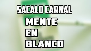 cancion de mente en blanco sacala carnal