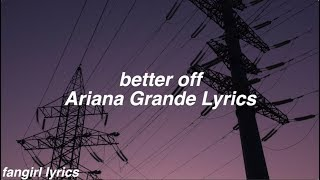 Better Off || Ariana Grande Lyrics