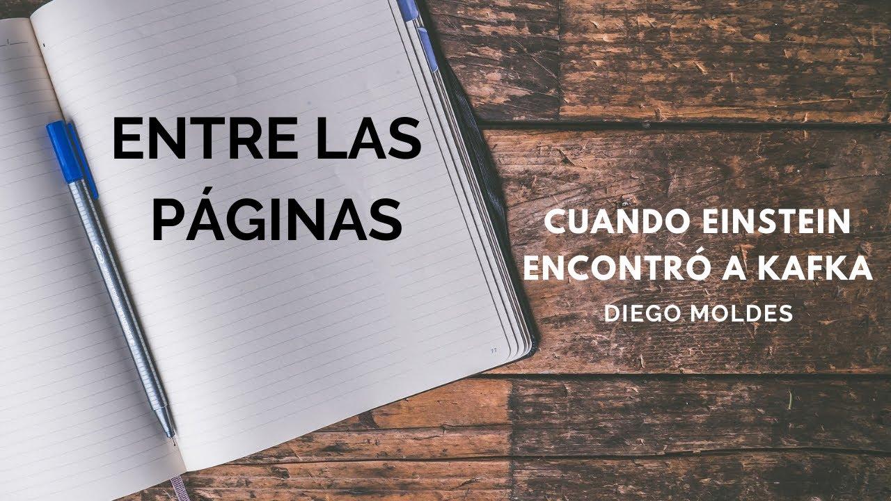 Cuando Einstein encontró a Kafka, de Diego Moldes - ENTRE LAS PÁGINAS - DéjateTV