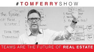 Teams Are The Future of Real Estate! Are You Ready? | #TomFerryShow Episode 61