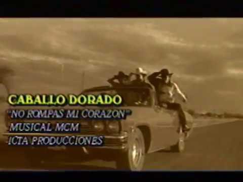 Caballo Dorado - No Rompas Mi Corazón (Video Oficial)