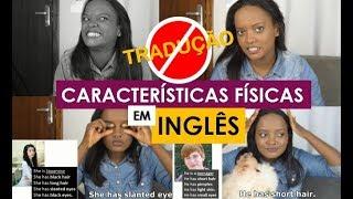 Características físicas em INGLÊS SEM TRADUZIR| #traduzirpraquê