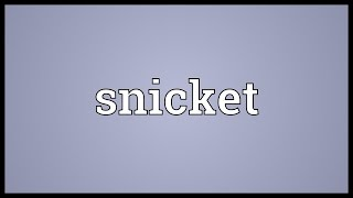 Snicket Meaning