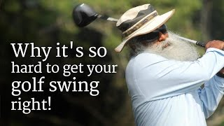 Why it's so hard to get your golf swing right! | Sadhguru