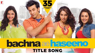 Bachna Ae Haseeno | Title Song (with Opening Credits