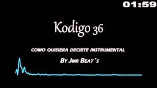 como quisiera decirte kodigo 36 instrumental