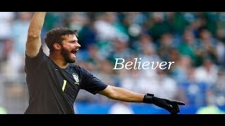Alisson Becker • Believer | SAVES