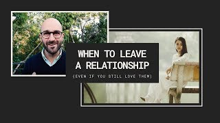 When to leave a relationship (even if you still love them)