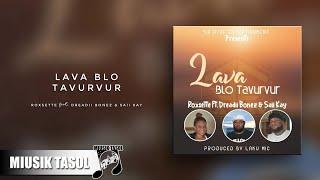 Roxsette - Lava Blo Tavurvur (ft. Dreadii Bonez & Saii Kay)