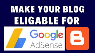 How to Make your Blogspot Blog Eligible for Google AdSense?