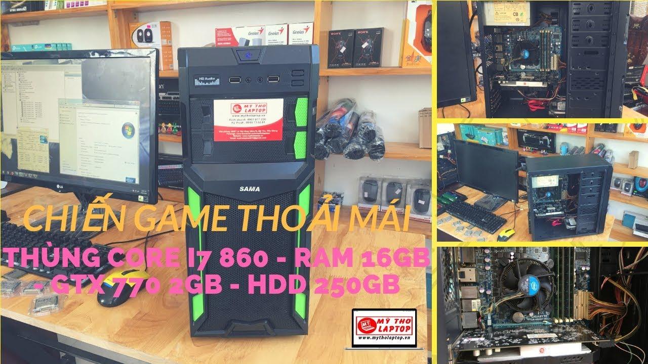 Thùng Core i7 860 - Ram 16GB - GTX 770 2GB - HDD 250GB