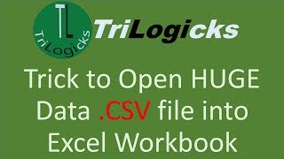 Trick to Open HUGE Data .CSV file into Excel Workbook / How to Import CSV File Into Excel