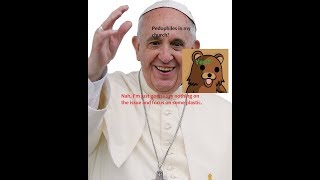 Pope Francis covers for a Pedophile || The Pope fucked up