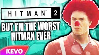 Hitman 2 but I'm the worst hitman ever