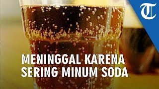 Minum Soda Tiap Hari, Pria Ini Tewas karena Kadar Gula 20 Kali Lipat Diatas Orang Normal