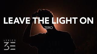 Zero   Leave The Light On (Lyrics)