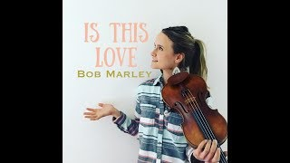 "Bob Marley ""Is This Love"" VIOLIN Cover"