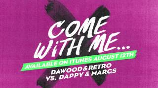 Dawood & Retro vs. Dappy & Margs - Come With Me (Official / Out 12th August / Pre-Order Now)