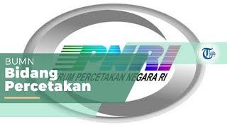Perum Percetakan Negara Republik Indonesia, BUMN yang Bergerak di Bidang Percetakan
