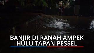 Banjir Rendam Lagi Ranah Ampek Hulu Tapan Pessel, Ketinggian Air Dekat Sungai Capai 2 Meter