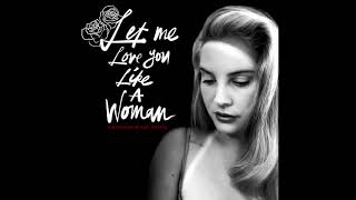 Lana Del Rey - Let Me Love You Like A Woman (Kristijan Majic Remix)