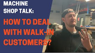 MACHINE SHOP TALK - Episode #2: How to deal with walk-in customers?