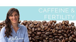 Should I avoid caffeine when trying to conceive?   Nourish with Melanie #42