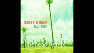 Disaster In The Universe - Beach House (cubehead remix)